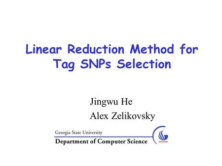 Linear Reduction Method for Tag SNPs Selection Jingwu He Alex Zelikovsky.