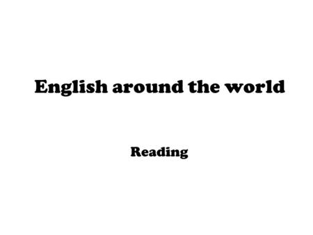 English around the world Reading. Unit Two: English around the world (Reading) The road to modern English.