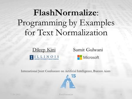 FlashNormalize: Programming by Examples for Text Normalization International Joint Conference on Artificial Intelligence, Buenos Aires 7/29/2015FlashNormalize1.