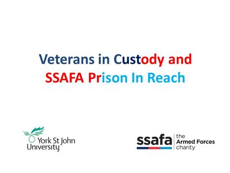 Veterans in Custody and SSAFA Prison In Reach. Nick Wood Armed Forces and Veterans Development & Veterans Awareness CPD Lecturer Karen Oldfield Head of.
