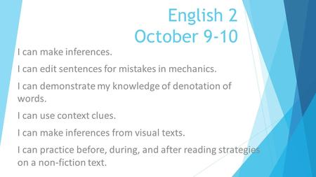 English 2 October 9-10 I can make inferences. I can edit sentences for mistakes in mechanics. I can demonstrate my knowledge of denotation of words. I.