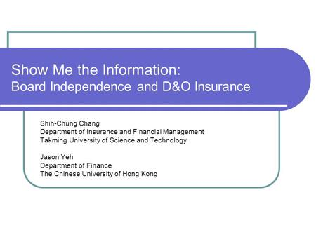 Show Me the Information: Board Independence and D&O Insurance Shih-Chung Chang Department of Insurance and Financial Management Takming University of Science.