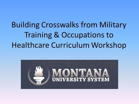 Building Crosswalks from Military Training & Occupations to Healthcare Curriculum Workshop.