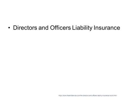 Directors and Officers Liability Insurance https://store.theartofservice.com/the-directors-and-officers-liability-insurance-toolkit.html.