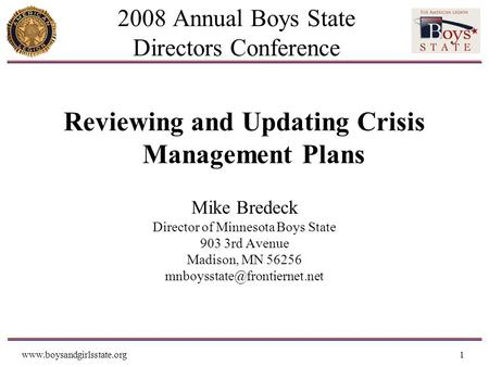 Www.boysandgirlsstate.org1 2008 Annual Boys State Directors Conference Reviewing and Updating Crisis Management Plans Mike Bredeck Director of Minnesota.