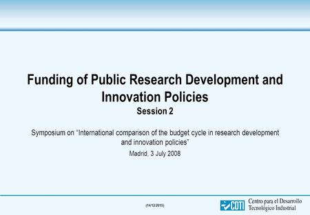 (14/12/2015) Funding of Public Research Development and Innovation Policies Session 2 Funding of Public Research Development and Innovation Policies Session.