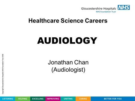 Healthcare Science Careers AUDIOLOGY Jonathan Chan (Audiologist)