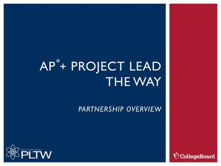 AP + PROJECT LEAD THE WAY PARTNERSHIP OVERVIEW ®.