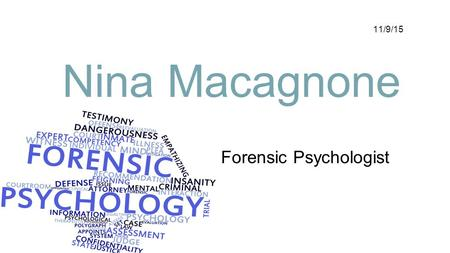 Forensic Psychologist 11/9/15 Nina Macagnone. Job Description My work as a forensic psychologist is mainly relate to the assessment and treatment of criminal.