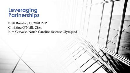 Brett Brenton, US2020 RTP Christina O'Neill, Cisco Kim Gervase, North Carolina Science Olympiad Leveraging Partnerships.