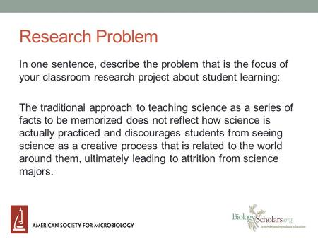Research Problem In one sentence, describe the problem that is the focus of your classroom research project about student learning: The traditional approach.