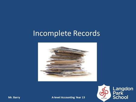 Incomplete Records Mr. Barry A-level Accounting Year 13.
