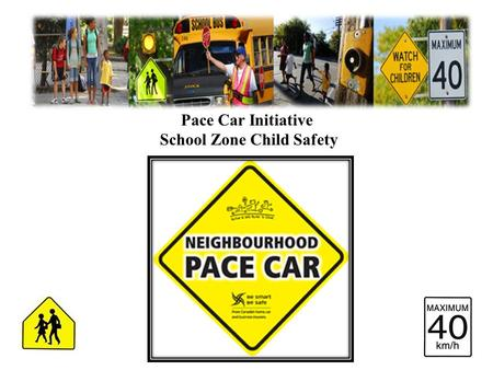 Pace Car Initiative School Zone Child Safety. PACE CAR - What is it all about At its core The PACE CAR program is an anti speeding campaign. The overall.