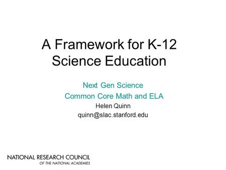 A Framework for K-12 Science Education Next Gen Science Common Core Math and ELA Helen Quinn