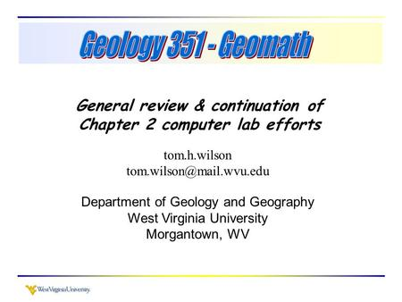 General review & continuation of Chapter 2 computer lab efforts tom.h.wilson Department of Geology and Geography West Virginia.