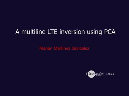 A multiline LTE inversion using PCA Marian Martínez González.