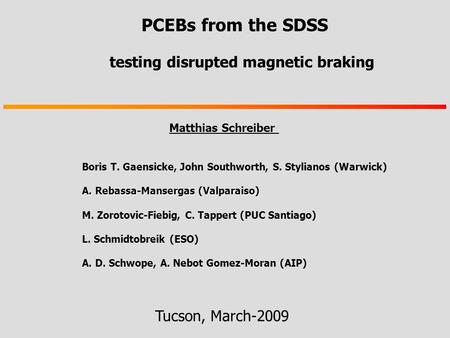 PCEBs from the SDSS testing disrupted magnetic braking Matthias Schreiber Tucson, March-2009 Boris T. Gaensicke, John Southworth, S. Stylianos (Warwick)