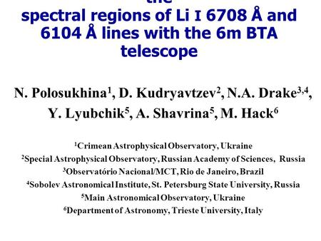 New observations of the CP stars in the spectral regions of Li I 6708 Å and 6104 Å lines with the 6m BTA telescope N. Polosukhina 1, D. Kudryavtzev 2,