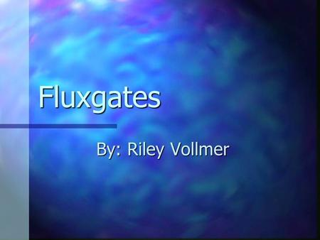 Fluxgates By: Riley Vollmer. What a Fluxgate is 2 Ferromagnetic bars (Cores) 2 Ferromagnetic bars (Cores) Coils wound around Each core but in opposite.