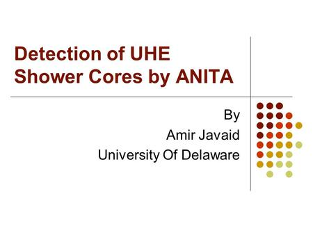 Detection of UHE Shower Cores by ANITA By Amir Javaid University Of Delaware.