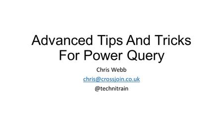 Advanced Tips And Tricks For Power Query Chris