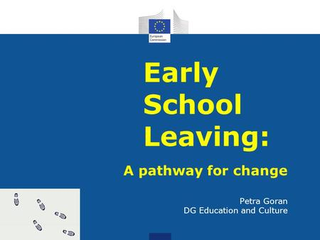 Early School Leaving: A pathway for change Petra Goran DG Education and Culture.