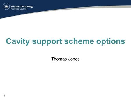 Cavity support scheme options Thomas Jones 1. Introduction Both cavities will be supported by the fundamental power coupler and a number of blade flexures.