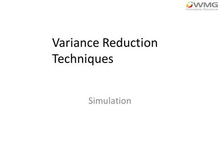 Variance Reduction Techniques Simulation. What is VRT? Techniques that seek to reduce variance in the response of a simulation experiment by inducing.