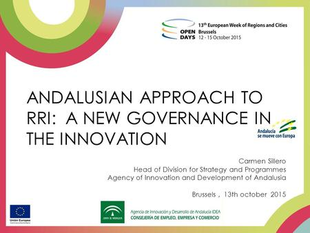 ANDALUSIAN APPROACH TO RRI: A NEW GOVERNANCE IN THE INNOVATION Carmen Sillero Head of Division for Strategy and Programmes Agency of Innovation and Development.