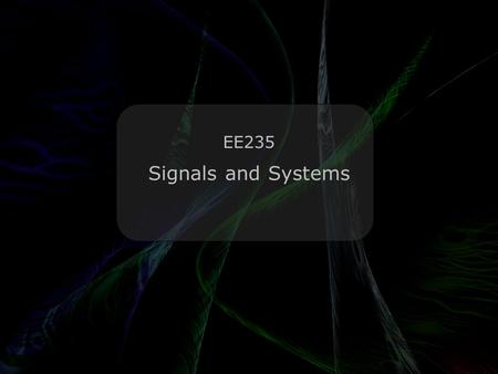 Leo Lam © 2010-2012 Signals and Systems EE235. An e x and a Constant were… …walking down the street; when a Differentiator walked up to them. Constant.