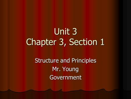 Unit 3 Chapter 3, Section 1 Structure and Principles Mr. Young Government.
