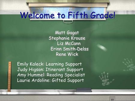 Welcome to Fifth Grade! Matt Gagat Stephanie Krouse Liz McCann Erinn Smith-Delss Rene Wick Matt Gagat Stephanie Krouse Liz McCann Erinn Smith-Delss Rene.