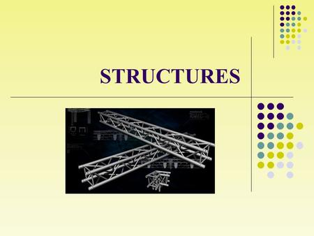 STRUCTURES. 1. STRENGTH AND STRUCTURES STRENGTH/FORCE: Is all that can deform a body or modify its state of movement or rest. STRUCTURE: is the group.