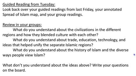 Guided Reading from Tuesday: Look back over your guided readings from last Friday, your annotated Spread of Islam map, and your group readings. Review.