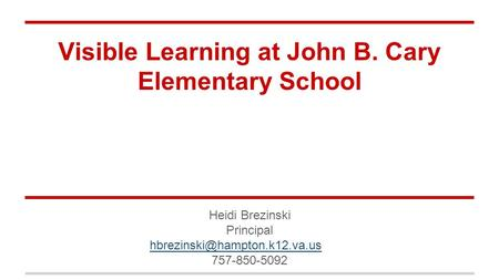 Visible Learning at John B. Cary Elementary School Heidi Brezinski Principal 757-850-5092.