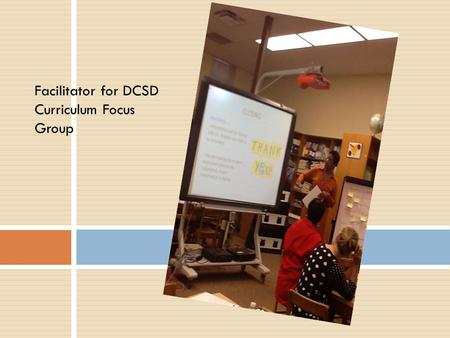 Facilitator for DCSD Curriculum Focus Group. Teachers give feedback on the Common Core Curriculum Implementation SWOT Analysis.