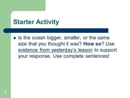 Starter Activity Is the ocean bigger, smaller, or the same size that you thought it was? How so? Use evidence from yesterday's lesson to support your response.