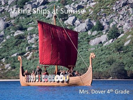 Viking Ships at Sunrise Mrs. Dover 4 th Grade. Day 1 Building Back Ground (Reading Strategy) Who Was First? (Folder 1) Read Chapter 1 in Vikings Ships.