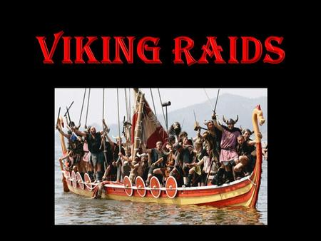 First Raid was in AD793 near the English border in a monastery Monks recorded all of the Viking attacks Raids started small and unorganised, soon thousands.