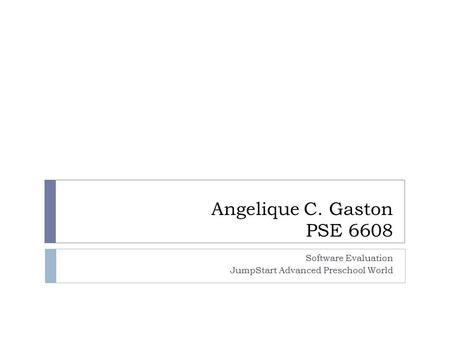 Angelique C. Gaston PSE 6608 Software Evaluation JumpStart Advanced Preschool World.