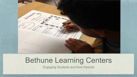 Bethune Learning Centers Engaging Students and their Parents.