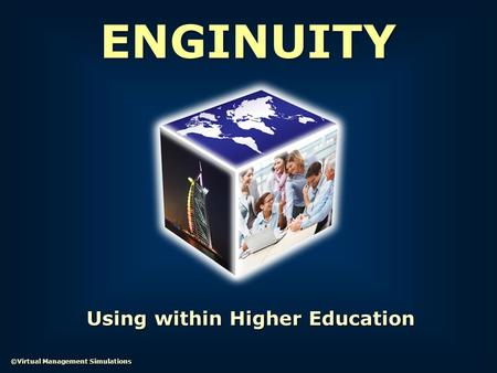 ENGINUITY ©Virtual Management Simulations Using within Higher Education.
