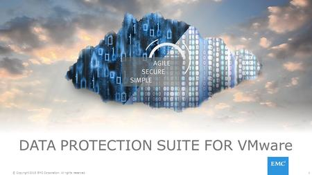 1© Copyright 2015 EMC Corporation. All rights reserved. DATA PROTECTION SUITE FOR VMware.