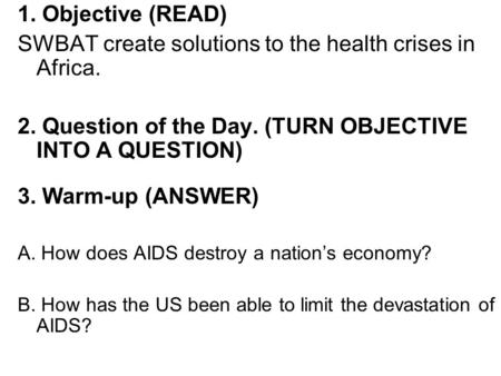 1. Objective (READ) SWBAT create solutions to the health crises in Africa. 2. Question of the Day. (TURN OBJECTIVE INTO A QUESTION) 3. Warm-up (ANSWER)