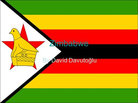 Zimbabwe By David Davutoğlu. Basic Facts Zimbabwe is one of the 25 poorest countries in the world. It was a British Crown Colony known as the colony of.