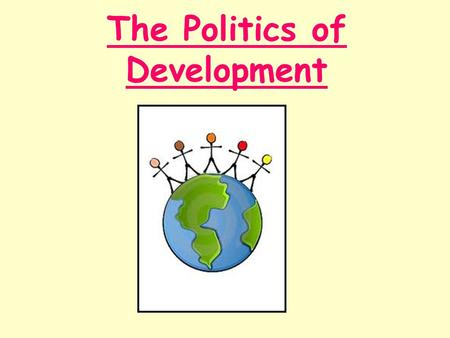 The Politics of Development. Lesson Starter Outline how trade and debt can hinder development.