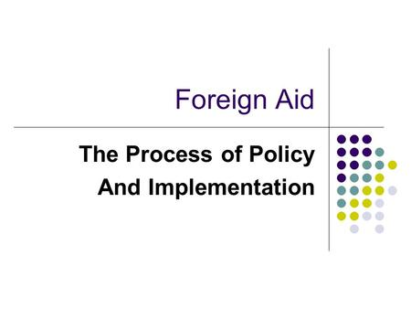Foreign Aid The Process of Policy And Implementation.