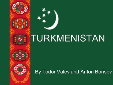 TURKMENISTAN By Todor Valev and Anton Borisov. MAP.