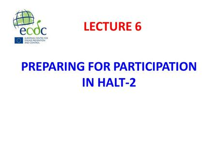 PREPARING FOR PARTICIPATION IN HALT-2 LECTURE 6. To outline the steps necessary to prepare successfully for the HALT 2013 PPS. LECTURE OBJECTIVES.