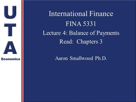 International Finance FINA 5331 Lecture 4: Balance of Payments Read: Chapters 3 Aaron Smallwood Ph.D.